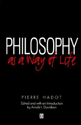 Book cover Pierre Hadot - Philosophy as a Way of Life